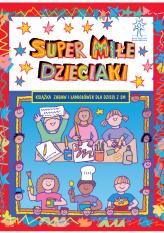 Super Miłe dzieciaki. Książka zabaw i łamigłówek dla dzieci